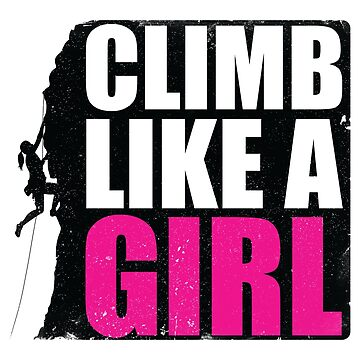 Climb Like a Girl Funny Gift for Woman by suvil