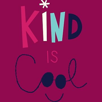 Kind is Cool by KcShoemake