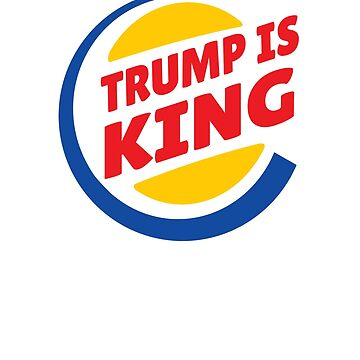 Trump Is King President 2020 Republican Cool Politics by hlcaldwell
