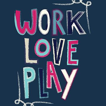 Work Love Play by KcShoemake