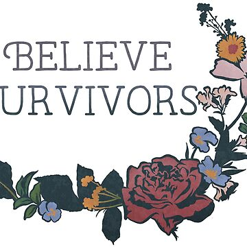 Believe Survivors by fabfeminist