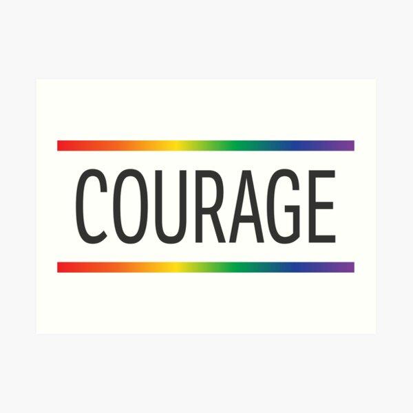 COURAGE - LGBT Art Print