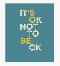 "Mental Health Support, ""It's OK Not to be OK"" for Autism Spectrum, Aspergers, Mental Illness, Anxiety, Bipolar Support Photographic Print"
