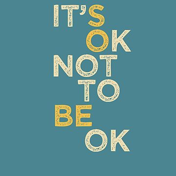 "Mental Health Support, ""It's OK Not to be OK"" for Autism Spectrum, Aspergers, Mental Illness, Anxiety, Bipolar Support by manbird"