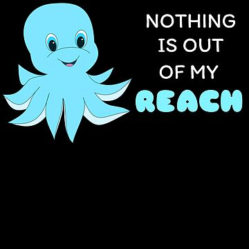 Nothing Is Out Of My Reach Cute Octopus Pun by DogBoo