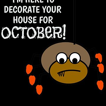 I'm Here To Decorate Your House For October Cute Spider Pun by DogBoo