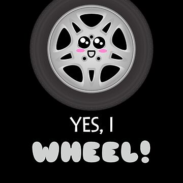 Yes, I Wheel Cute Wheel Pun by DogBoo