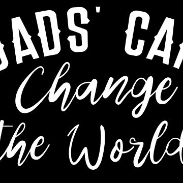 DAD'S CAN CHANGE THE WORLD by jazzydevil