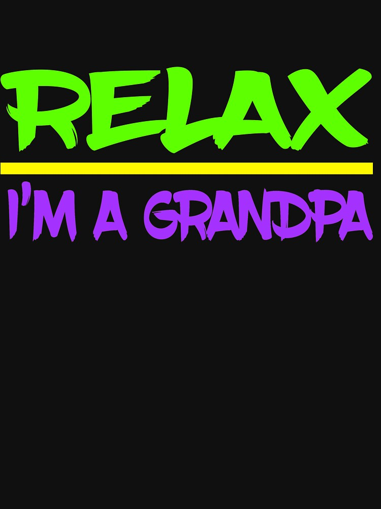 """""""Relax, I'm a grandpa"""" tee design is made specially for grandpa lovers like you! Grab yours now! by Customdesign200"""