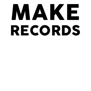 Make Records by dreamhustle