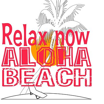 "Funny and hilarious tee design with text ""Relax now Aloha Beach"" made specially for you! by Customdesign200"