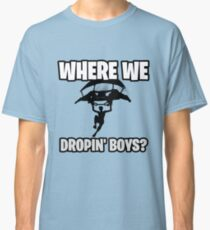 Where we droppin Classic T-Shirt