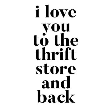 I Love You to the Thrift Store and Back by rosejessica