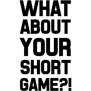 What About Your Short Game?! by dreamhustle
