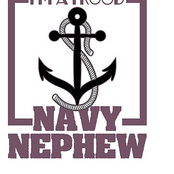 """""""I m A Proud U.S. Navy Nephew"""" dedicated for all the navy and ship pilot all around the world! by Customdesign200"""