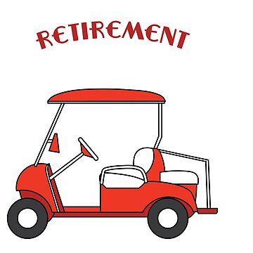 """My Retirement Vehicle Funny Golf Cart"" funny and hilarious tee design made for everyone! by Customdesign200"