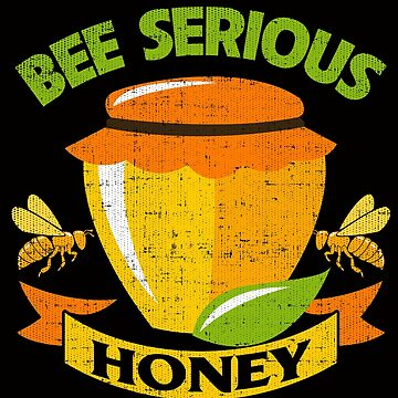 Bee Serious Honey Funny Bees Distressed by LarkDesigns