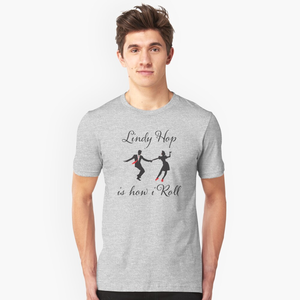 Swing Dance Funny Design -  Lindy Hop Is How I Roll Unisex T-Shirt Front
