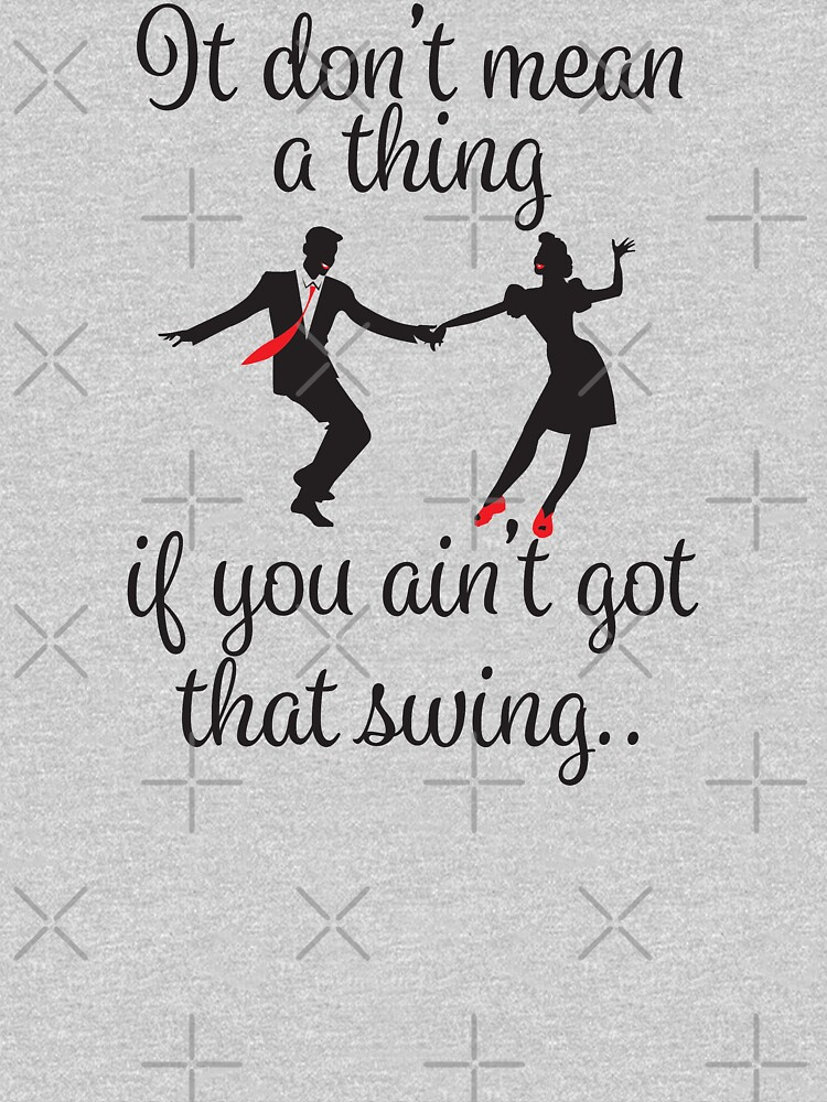 Swing Dance Funny Design - It Dont Mean A Thing by kudostees