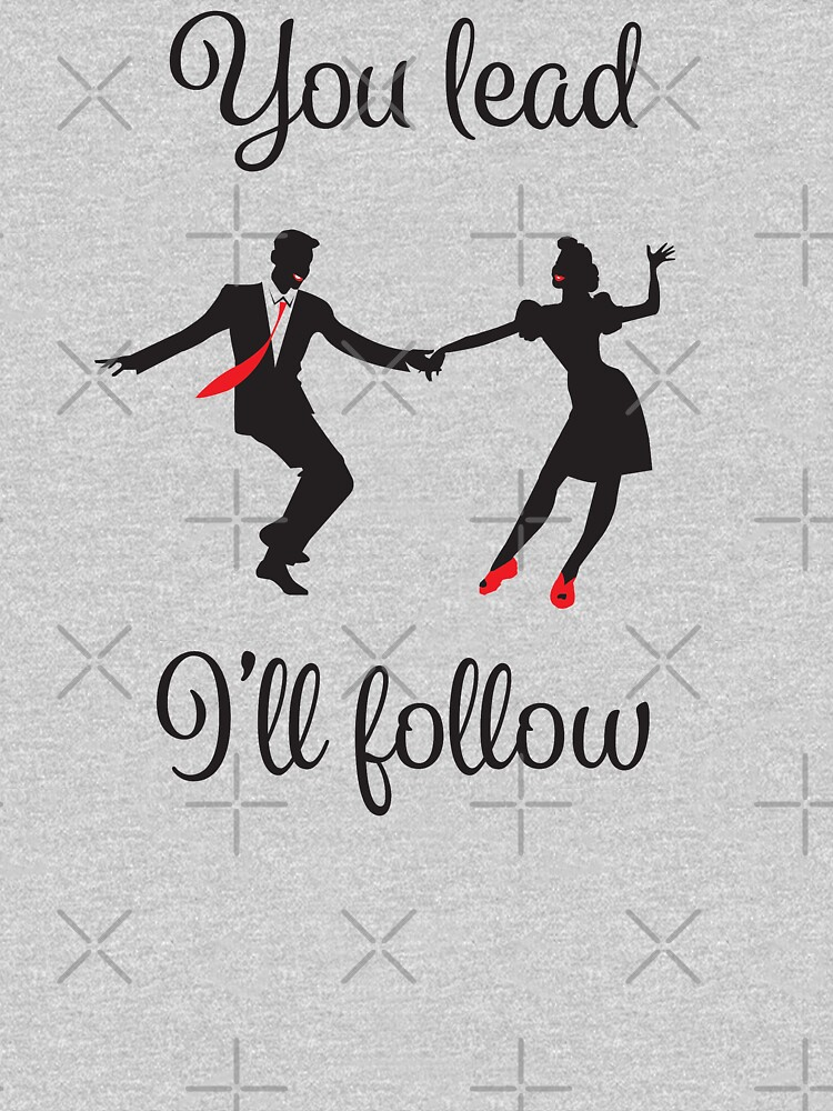 Swing Dance Funny Design - You Lead Ill Follow by kudostees