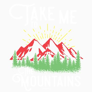 Take me to the mountains gift by LikeAPig