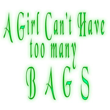 """Digitally enhanced image of the Text """"A Girl Can't have too many Bags"""" by PhotoStock-Isra"""