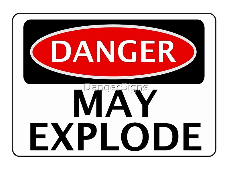Image result for danger might explode