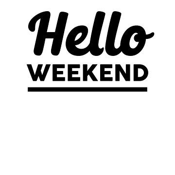 Hello Weekend by dreamhustle