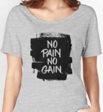 No pain no gain quote grunge style black and white Women's Relaxed Fit T-Shirt