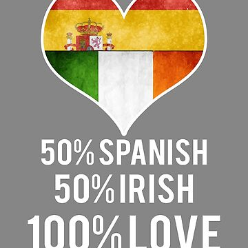 50% Spanish 50% Irish 100% love by LGamble12345