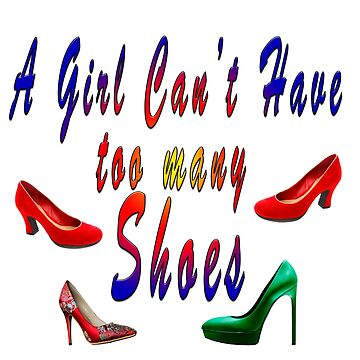 """Digitally enhanced image of the Text """"A Girl Can't have too many Shoes"""" by PhotoStock-Isra"""