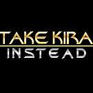 Take Kira Instead by TroytleArt