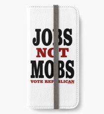 JOBS Not MOBS Vote Republican iPhone Wallet/Case/Skin