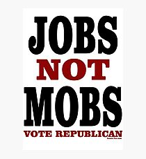 JOBS Not MOBS Vote Republican Photographic Print