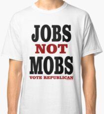 JOBS Not MOBS Vote Republican Classic T-Shirt