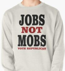 JOBS Not MOBS Vote Republican Pullover