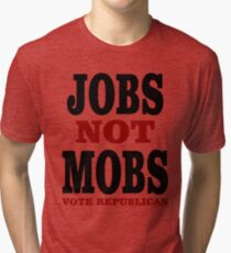 JOBS Not MOBS Vote Republican Tri-blend T-Shirt