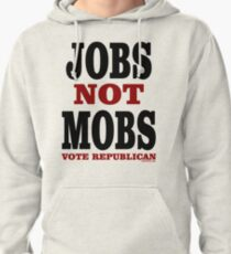 JOBS Not MOBS Vote Republican Pullover Hoodie