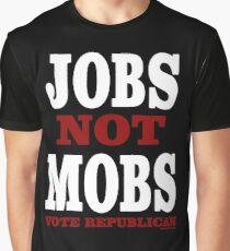 JOBS Not MOBS  Vote Republican   Graphic T-Shirt