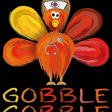 funny Thanksgiving Nurse Turkey gobble Shirt- Thanksgiving tees by mirabhd