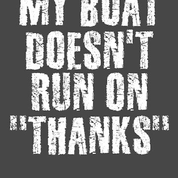 MY BOAT DOESN'T RUN ON THANKS Art Funny Captain Gift Idea by NBRetail