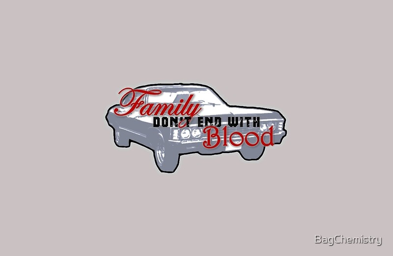 "Supernatural Quotes Family Don T End With Blood: Impala ""Family Don't End With Blood"
