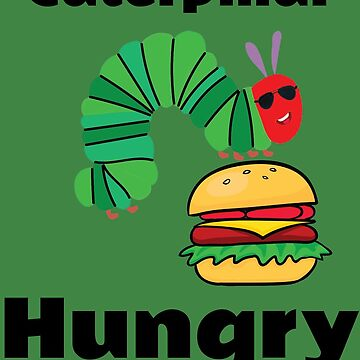 Caterpillar Hungry Shirt - Hungry Caterpillar Shirt - Hungry t shirt- Very Hungry Shirt - Fast Food Shirt - Love To Eat Shirt - Fat Shirt by happygiftideas