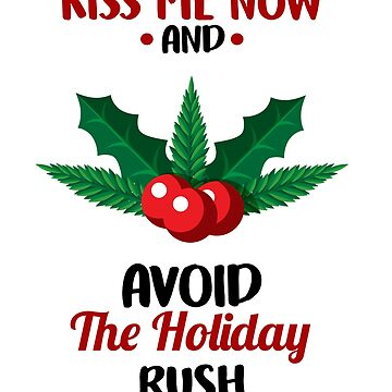 Kiss Me Now and Avoid The Holiday Rush by perfectpresents