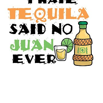 I Hate Tequila Said No Juan Ever Cinco de Mayo by perfectpresents