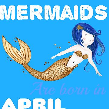 Mermaids are born in APRIL by KaylinArt
