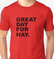 Great Day For Hay Unisex T-Shirt