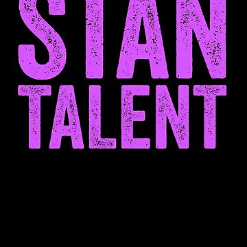 Stan Talent K-Pop T-Shirt Korean Music Boy Band Obsession by 14thFloor