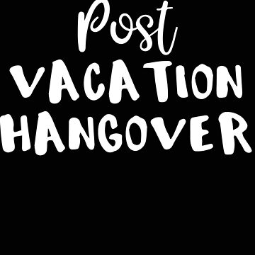 Vacation Post Vacation Hangover by stacyanne324