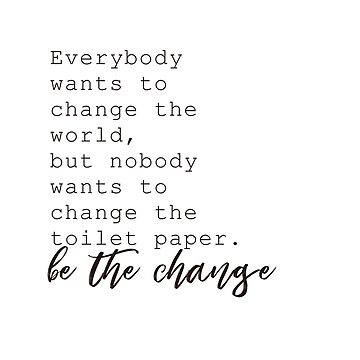 Be The Change #humor #quotes by andreaanderegg
